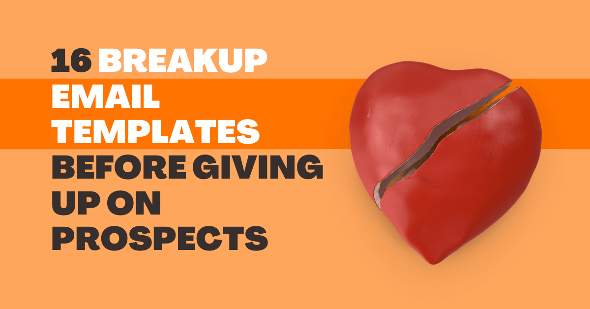 16 Breakup Email Templates Before Giving Up on Prospects