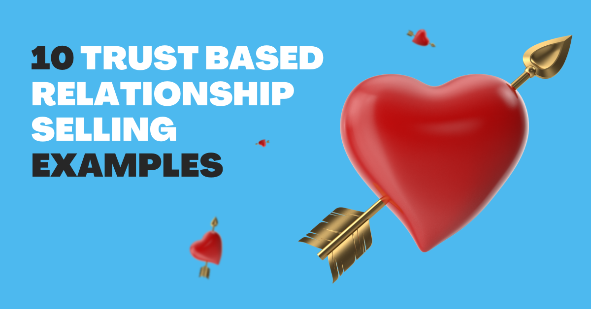 10 Trust Based Relationship Selling Examples