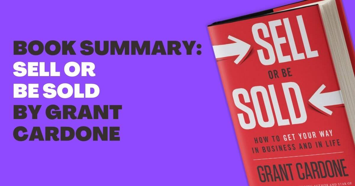 Sell or Be Sold by Grant Cardone (Book Summary)