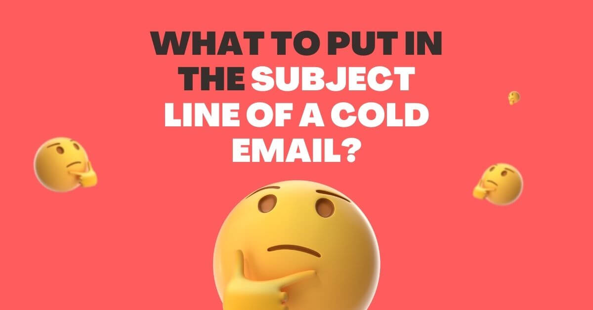 How to Create Good Subject Lines for Cold Emails? (101 Examples)