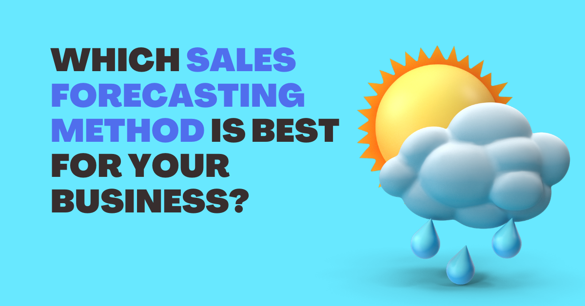 Which Sales Forecasting Method is Best for Your Business?
