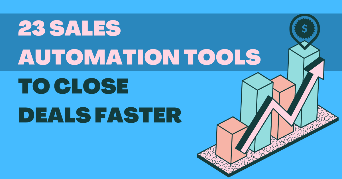 23 Sales Automation Tools to Close Deals Faster