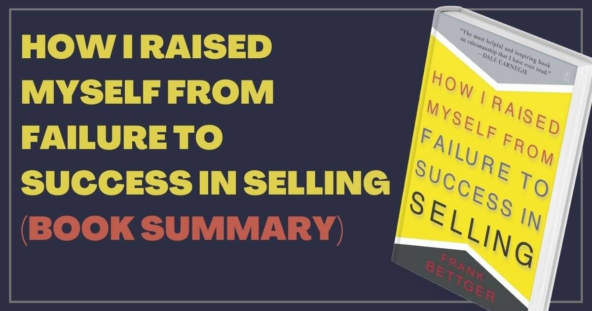 How I Raised Myself From Failure To Success In Selling – Book Summary