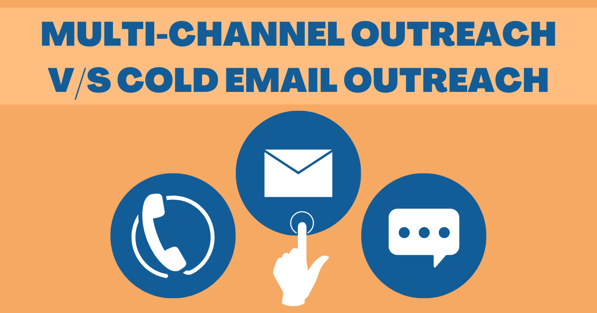 Multi Channel Outreach Vs Cold Email Outreach- Which one is better?