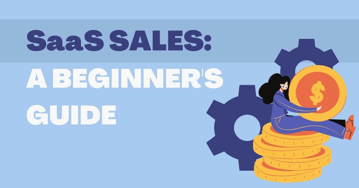 SaaS Sales: A Complete Guide with Examples and Tips