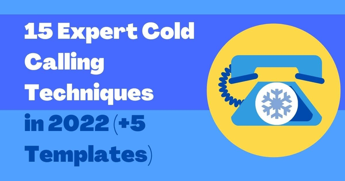 15 Expert Cold Calling Techniques in 2022 (+5 Templates)
