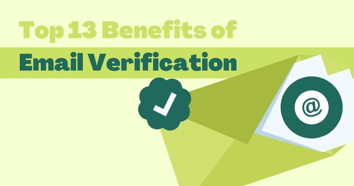 Top 13 Benefits of Email Verification (Updated list for 2022)